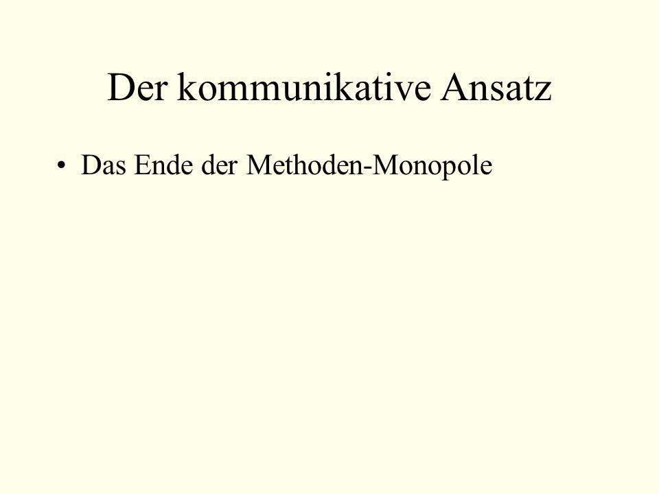Der kommunikative Ansatz Das Ende der Methoden-Monopole