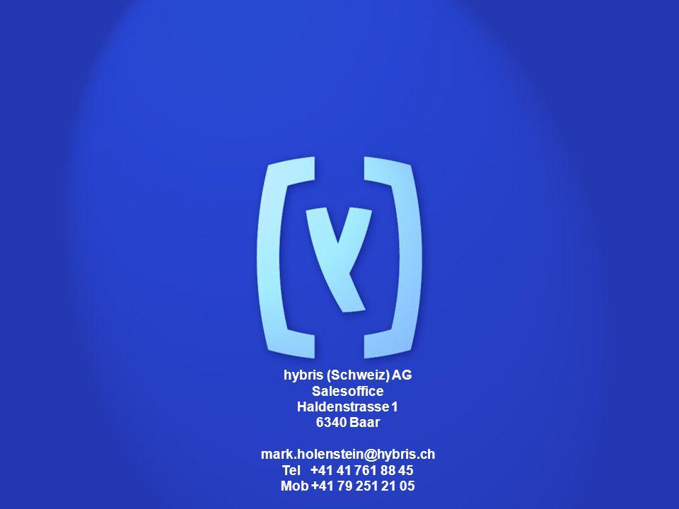 hybris (Schweiz) AG Salesoffice Haldenstrasse 1 6340 Baar mark.holenstein@hybris.ch Tel +41 41 761 88 45 Mob +41 79 251 21 05