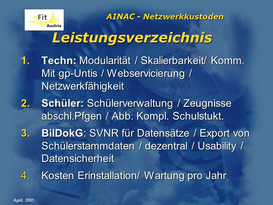 AINAC - Netzwerkkustoden April 2005 Leistungsverzeichnis 1.Techn: Modularität / Skalierbarkeit/ Komm.