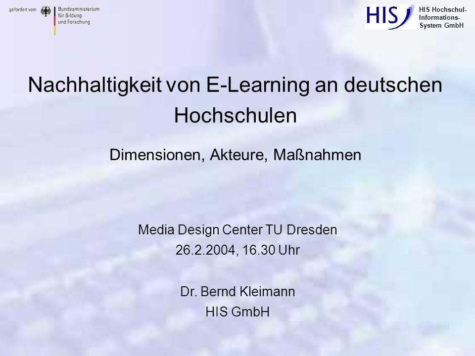 HIS Hochschul- Informations- System GmbH Nachhaltigkeit von E-Learning an deutschen Hochschulen Dimensionen, Akteure, Maßnahmen Media Design Center TU