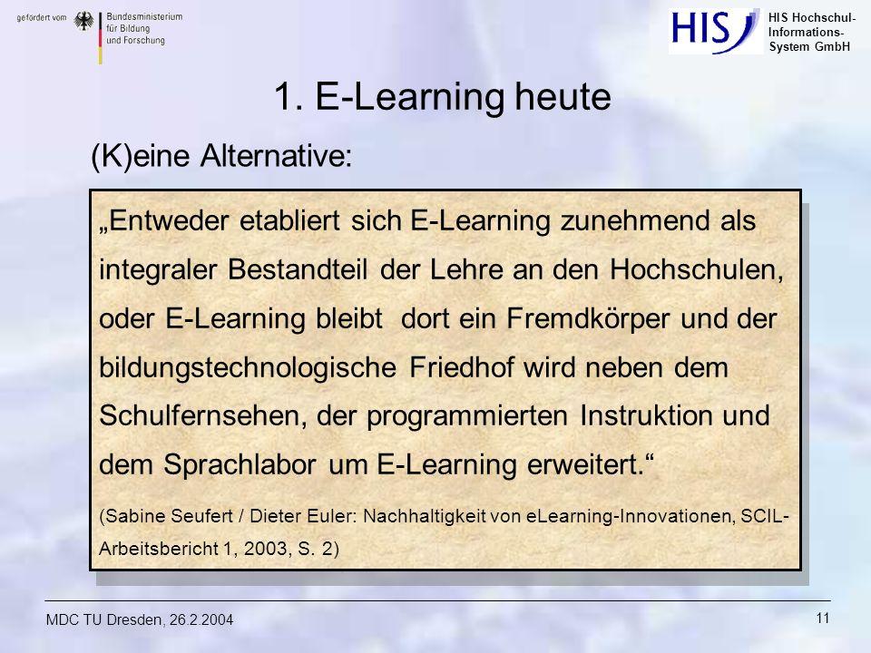 HIS Hochschul- Informations- System GmbH MDC TU Dresden, 26.2.2004 11 1. E-Learning heute (K)eine Alternative: Entweder etabliert sich E-Learning zune