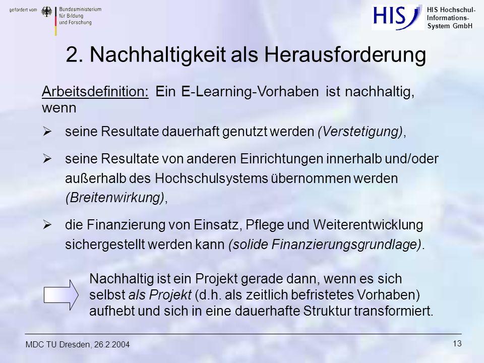 HIS Hochschul- Informations- System GmbH MDC TU Dresden, 26.2.2004 13 2. Nachhaltigkeit als Herausforderung seine Resultate dauerhaft genutzt werden (