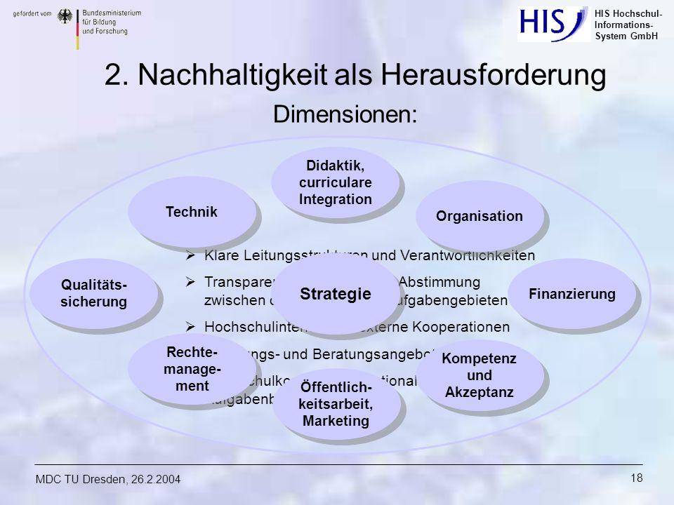 HIS Hochschul- Informations- System GmbH MDC TU Dresden, 26.2.2004 18 Klare Leitungsstrukturen und Verantwortlichkeiten Transparente Workflows und Abs