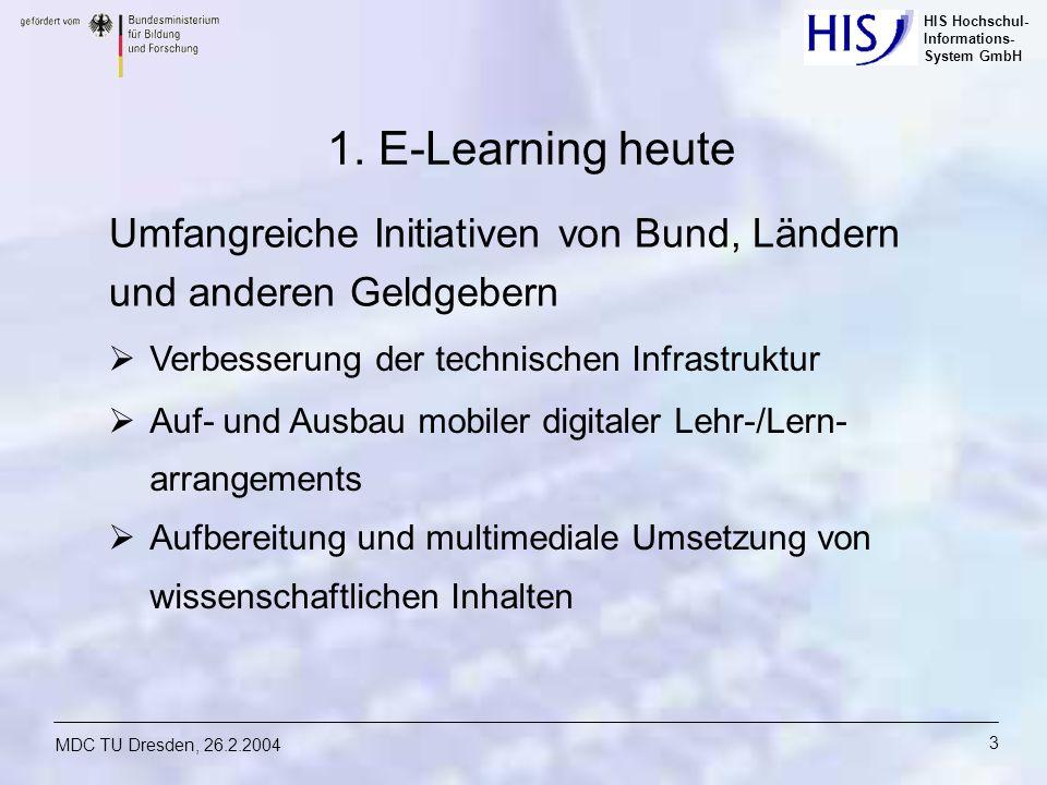 HIS Hochschul- Informations- System GmbH MDC TU Dresden, 26.2.2004 3 1. E-Learning heute Umfangreiche Initiativen von Bund, Ländern und anderen Geldge