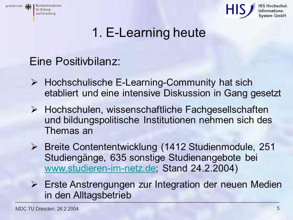 HIS Hochschul- Informations- System GmbH MDC TU Dresden, 26.2.2004 5 1. E-Learning heute Eine Positivbilanz: Hochschulische E-Learning-Community hat s