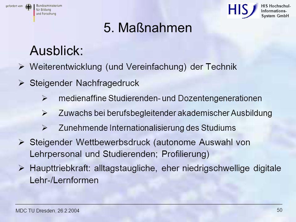 HIS Hochschul- Informations- System GmbH MDC TU Dresden, 26.2.2004 50 Weiterentwicklung (und Vereinfachung) der Technik Steigender Nachfragedruck medi