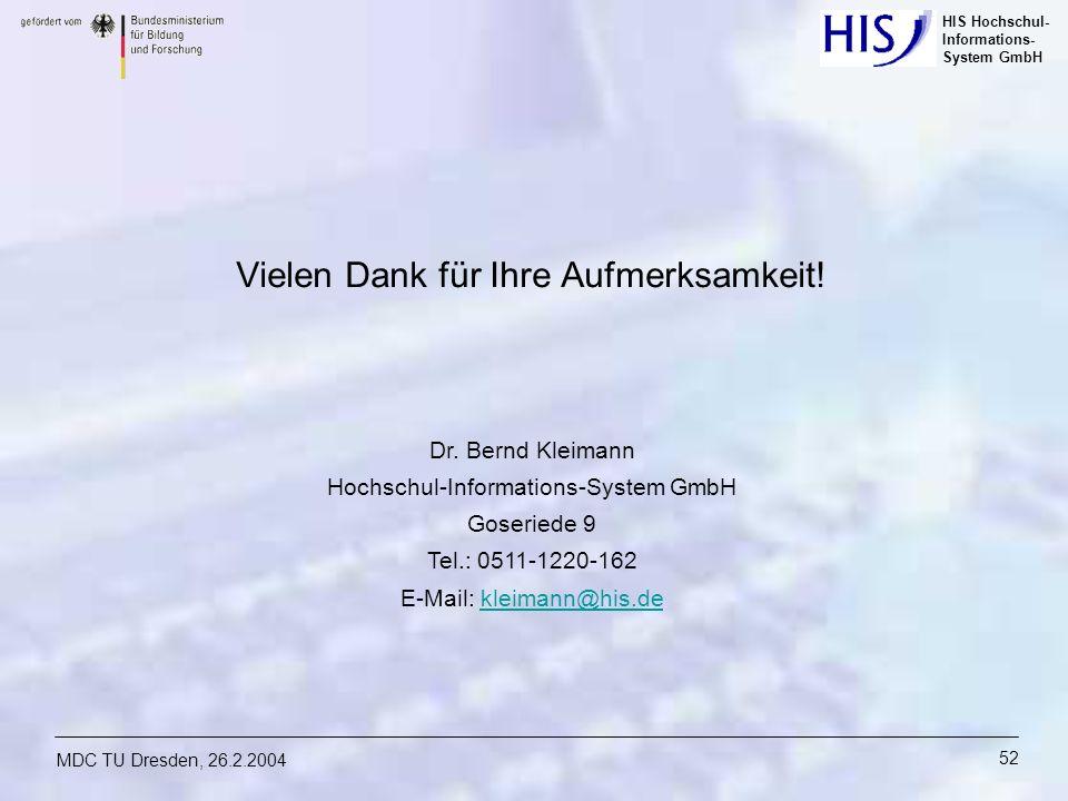 HIS Hochschul- Informations- System GmbH MDC TU Dresden, 26.2.2004 52 Vielen Dank für Ihre Aufmerksamkeit! Dr. Bernd Kleimann Hochschul-Informations-S