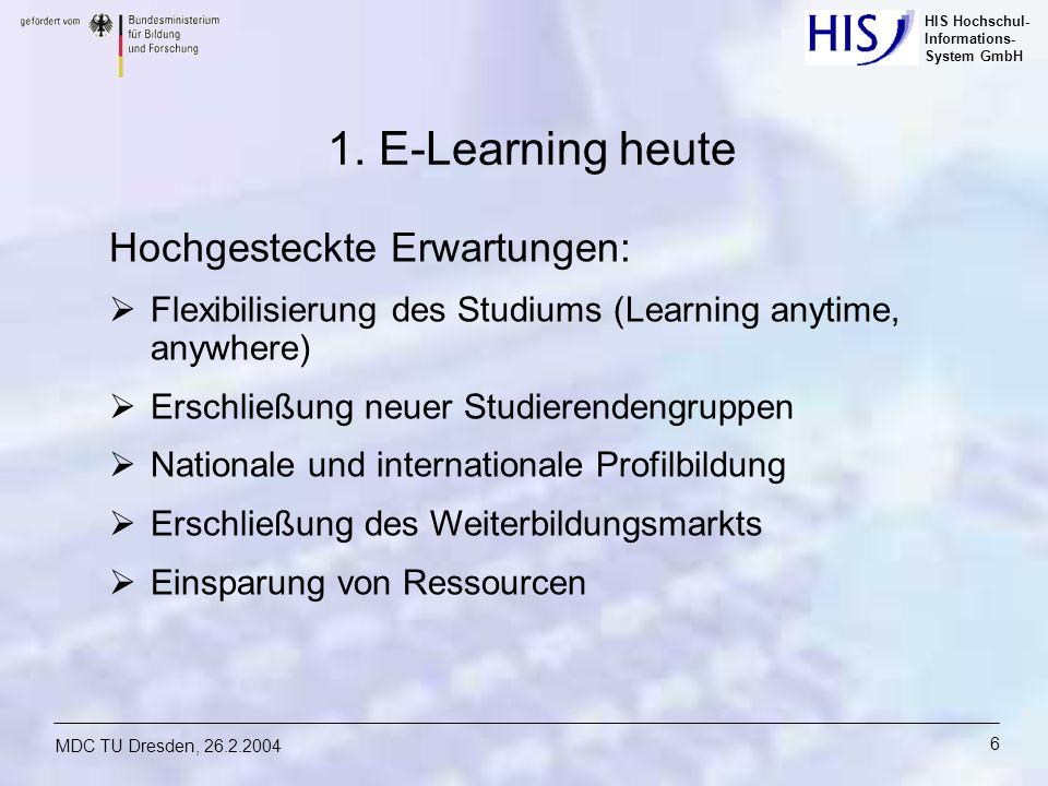 HIS Hochschul- Informations- System GmbH MDC TU Dresden, 26.2.2004 6 1. E-Learning heute Hochgesteckte Erwartungen: Flexibilisierung des Studiums (Lea