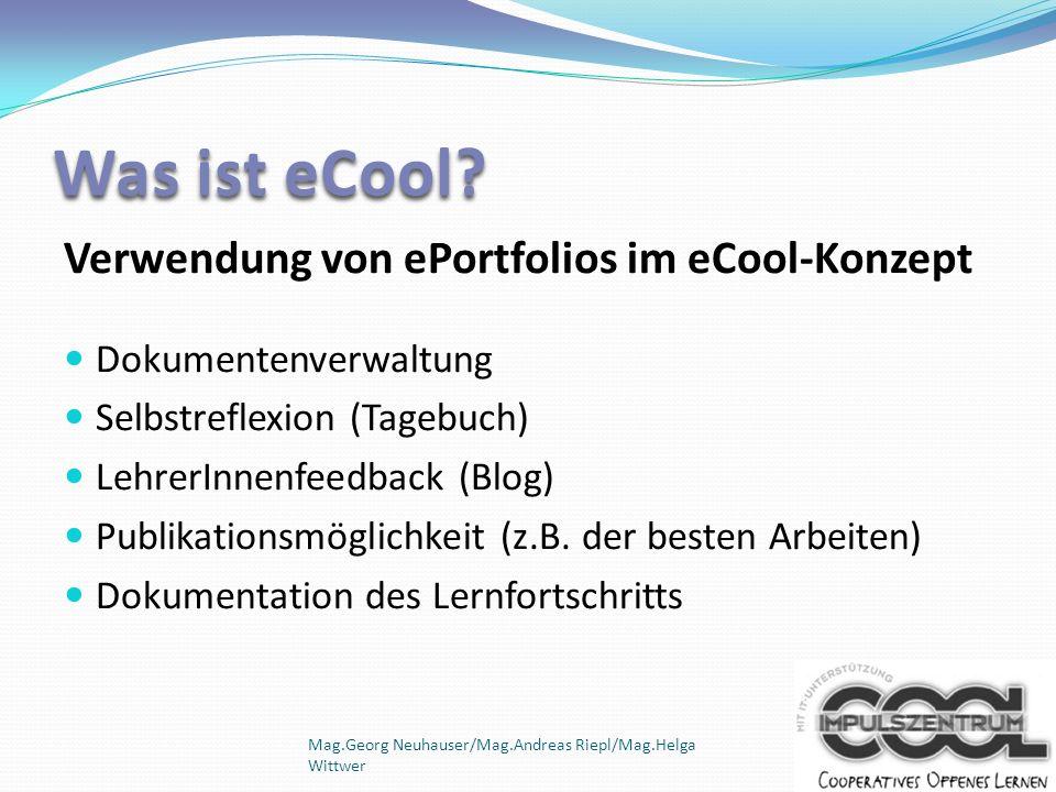 Verwendung von ePortfolios im eCool-Konzept Dokumentenverwaltung Selbstreflexion (Tagebuch) LehrerInnenfeedback (Blog) Publikationsmöglichkeit (z.B. d