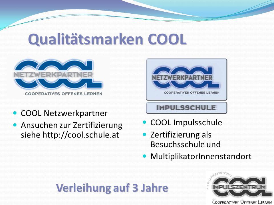 Qualitätsmarken COOL COOL Netzwerkpartner Ansuchen zur Zertifizierung siehe http://cool.schule.at COOL Impulsschule Zertifizierung als Besuchsschule u
