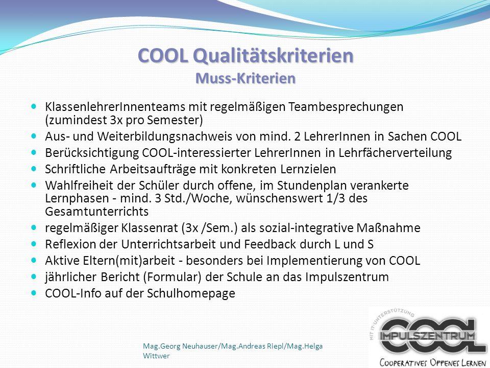 Mag.Georg Neuhauser/Mag.Andreas Riepl/Mag.Helga Wittwer COOL Qualitätskriterien Muss-Kriterien KlassenlehrerInnenteams mit regelmäßigen Teambesprechun