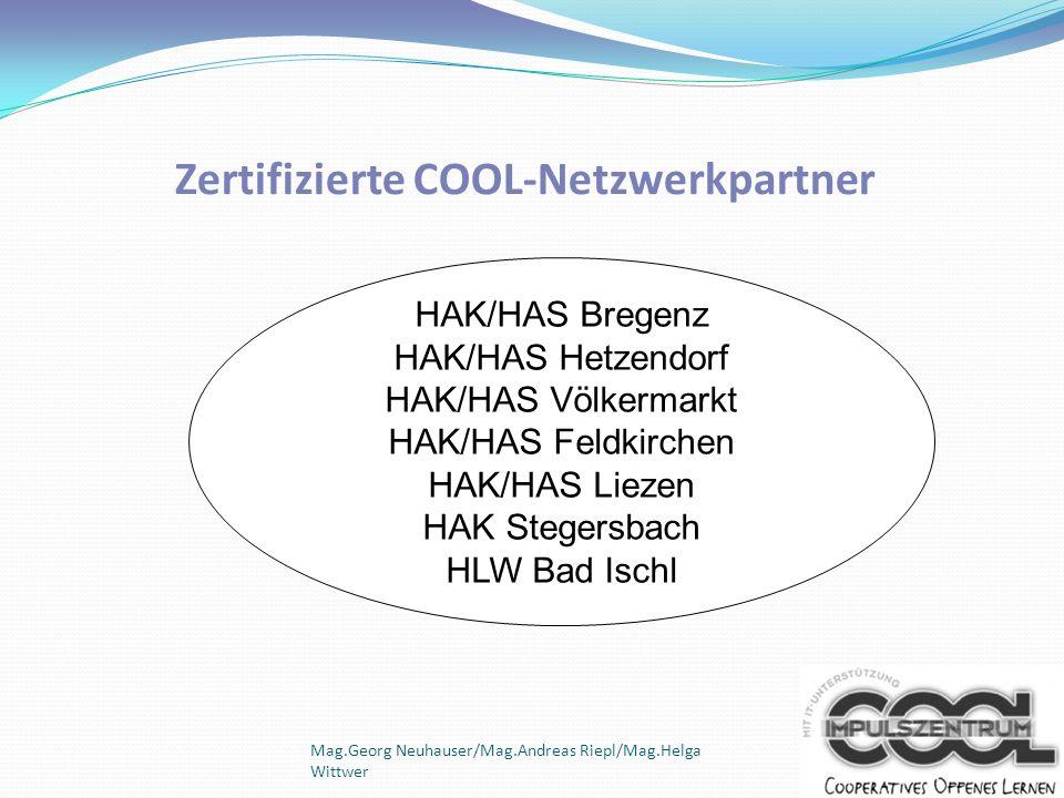 Mag.Georg Neuhauser/Mag.Andreas Riepl/Mag.Helga Wittwer Zertifizierte COOL-Netzwerkpartner HAK/HAS Bregenz HAK/HAS Hetzendorf HAK/HAS Völkermarkt HAK/