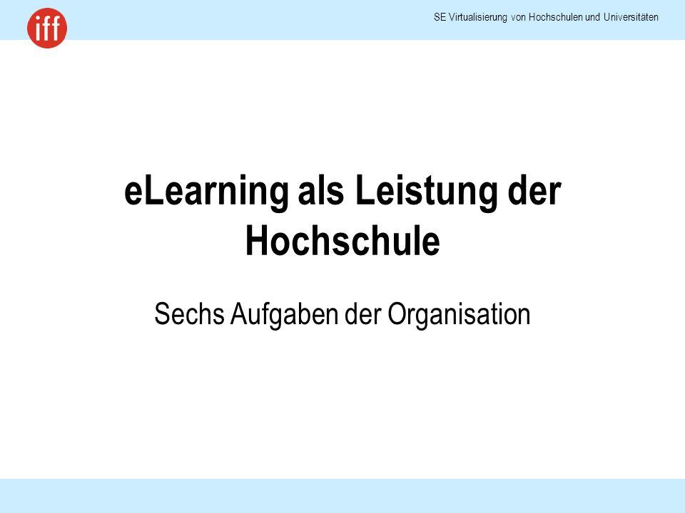 SE Virtualisierung von Hochschulen und Universitäten eLearning als Leistung der Hochschule Sechs Aufgaben der Organisation