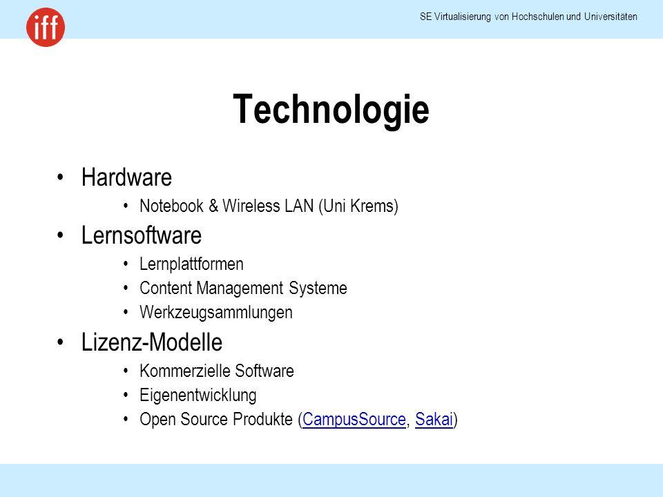 SE Virtualisierung von Hochschulen und Universitäten Technologie Hardware Notebook & Wireless LAN (Uni Krems) Lernsoftware Lernplattformen Content Management Systeme Werkzeugsammlungen Lizenz-Modelle Kommerzielle Software Eigenentwicklung Open Source Produkte (CampusSource, Sakai)CampusSourceSakai