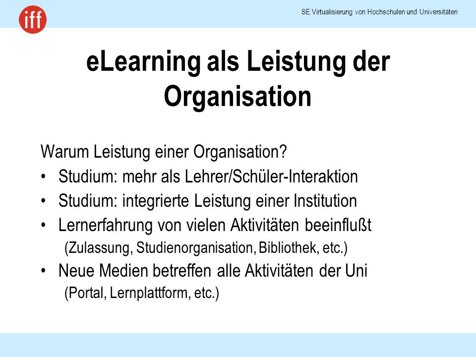 SE Virtualisierung von Hochschulen und Universitäten eLearning als Leistung der Organisation Warum Leistung einer Organisation.