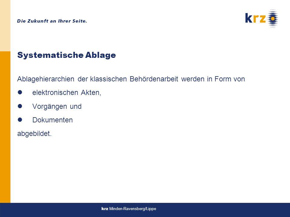 krz Minden-Ravensberg/Lippe Systematische Ablage Ablagehierarchien der klassischen Behördenarbeit werden in Form von lelektronischen Akten, lVorgängen und lDokumenten abgebildet.