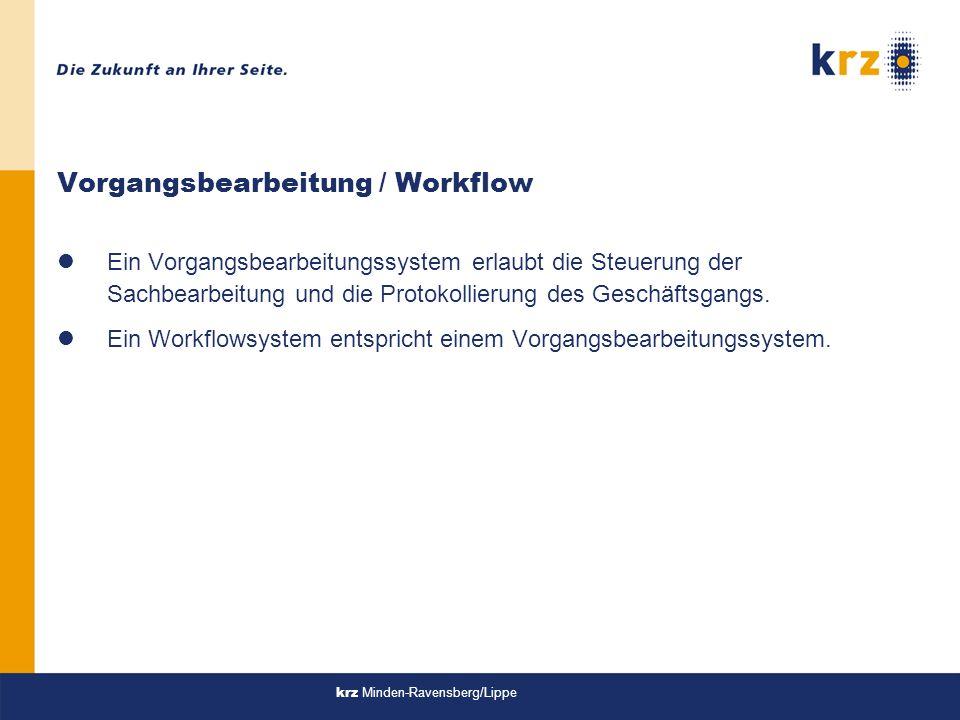 krz Minden-Ravensberg/Lippe Workflow-Arten lProduction-Workflow qstrukturierbare Vorgänge qhochwertige, zeitkritische Abläufe qhohes Aufkommen, schnelle Bearbeitung lAdministrativer Workflow qErsatz für formularbasierende Abläufe qweniger zeitkritisch lAdhoc-Workflow qEinmalvorgänge qviele Varianten