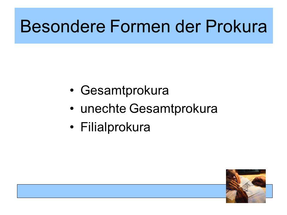 Besondere Formen der Prokura Gesamtprokura unechte Gesamtprokura Filialprokura