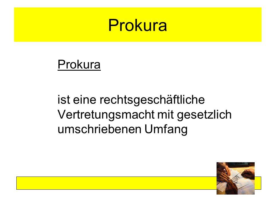 Erteilung der Prokura Erteilung der Prokura richtet sich grundsätzlich nach den Vollmachtsregeln gemäß §§ 167 ff.