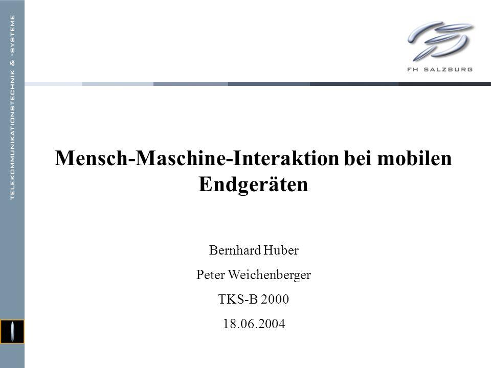 Mensch-Maschine-Interaktion bei mobilen Endgeräten Bernhard Huber Peter Weichenberger TKS-B 2000 18.06.2004