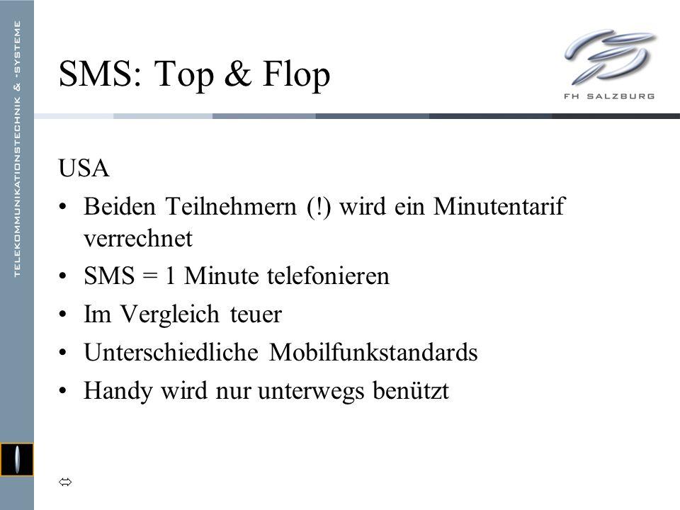 SMS: Top & Flop USA Beiden Teilnehmern (!) wird ein Minutentarif verrechnet SMS = 1 Minute telefonieren Im Vergleich teuer Unterschiedliche Mobilfunks