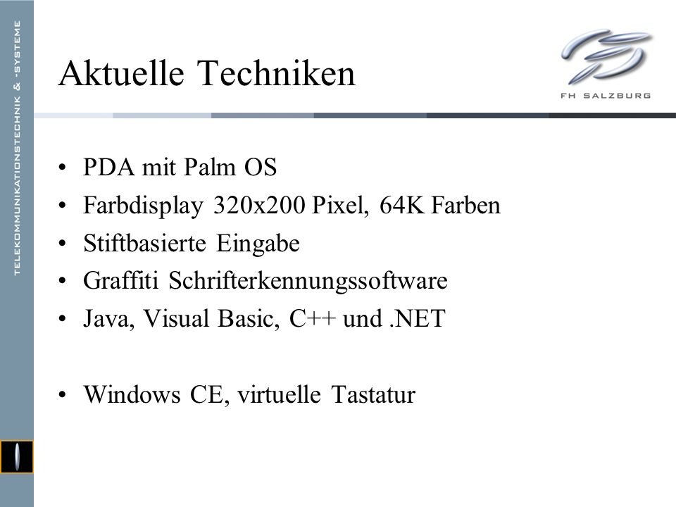 Aktuelle Techniken Tablet PC Notebook im Kleinformat 12Display Tastatur oder Stifteingabe Spracherkennung Spezialform -> Webpad