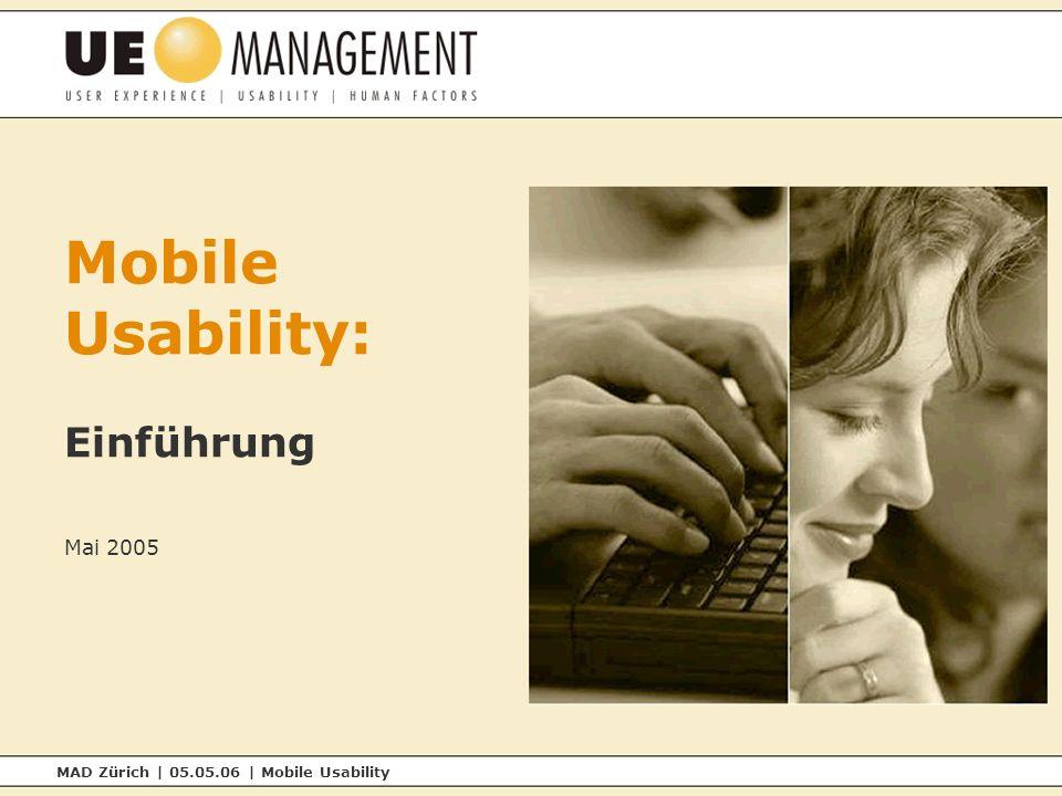 MAD Zürich | 05.05.06 | Mobile Usability Mobile Usability: Einführung Mai 2005