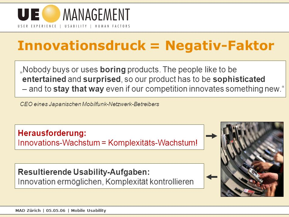 MAD Zürich | 05.05.06 | Mobile Usability Innovationsdruck = Negativ-Faktor Nobody buys or uses boring products.