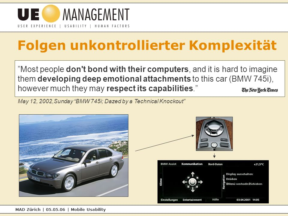MAD Zürich | 05.05.06 | Mobile Usability Folgen unkontrollierter Komplexität Most people don't bond with their computers, and it is hard to imagine th
