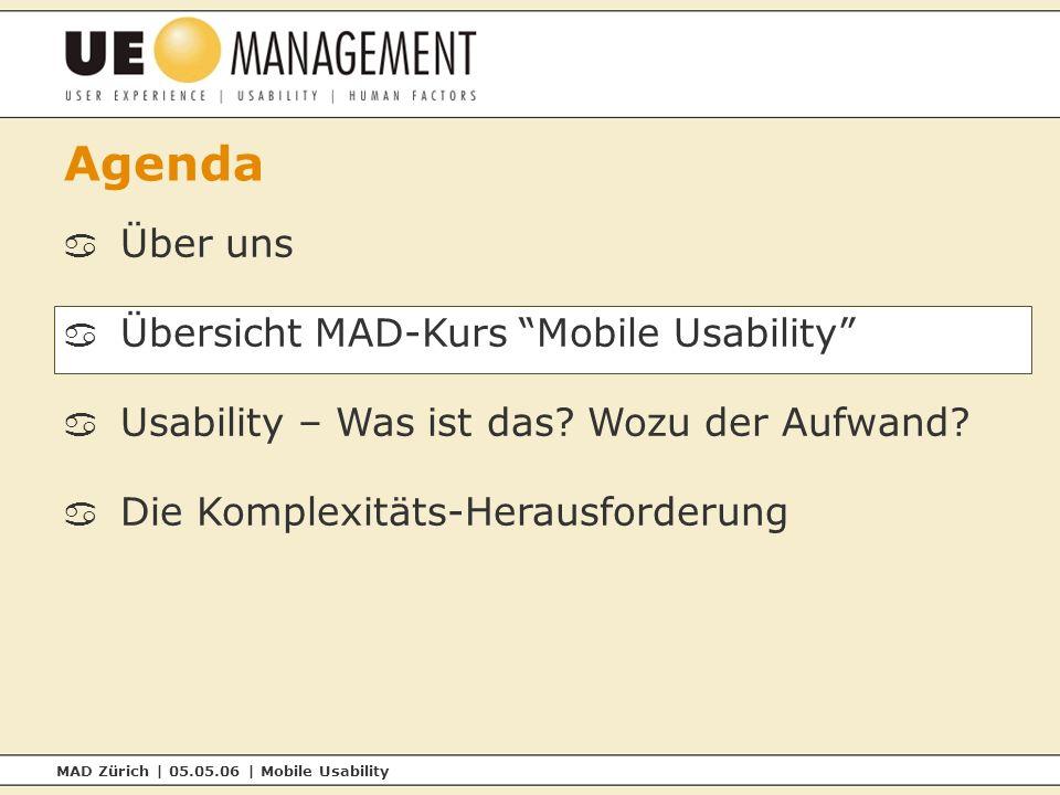 MAD Zürich | 05.05.06 | Mobile Usability Agenda a Über uns a Übersicht MAD-Kurs Mobile Usability a Usability – Was ist das.