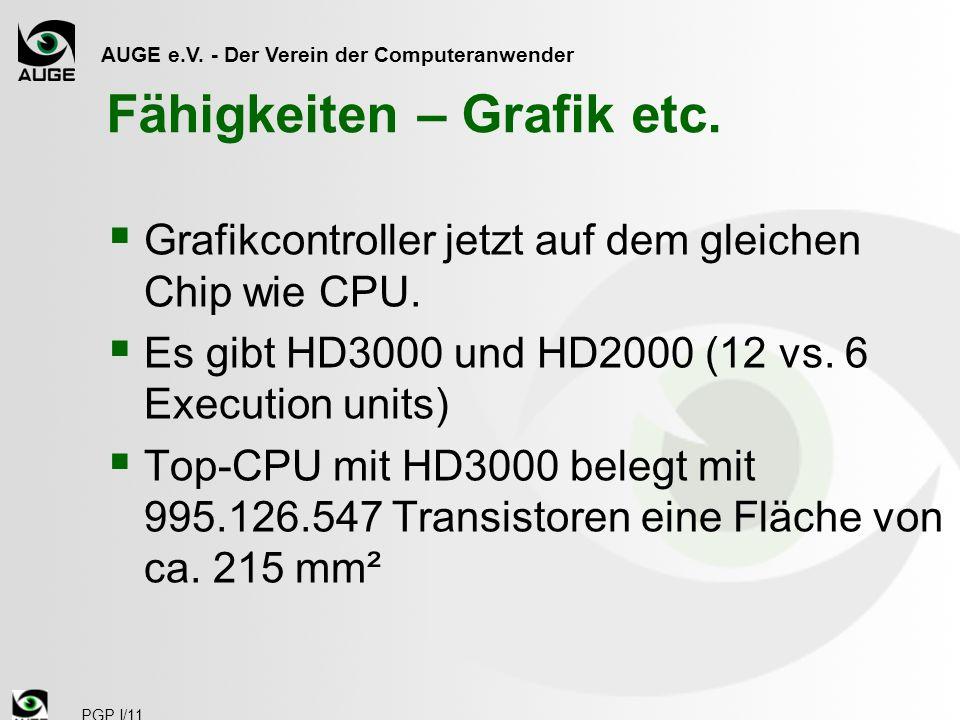 AUGE e.V. - Der Verein der Computeranwender PGP I/11 Fähigkeiten – Grafik etc. Grafikcontroller jetzt auf dem gleichen Chip wie CPU. Es gibt HD3000 un