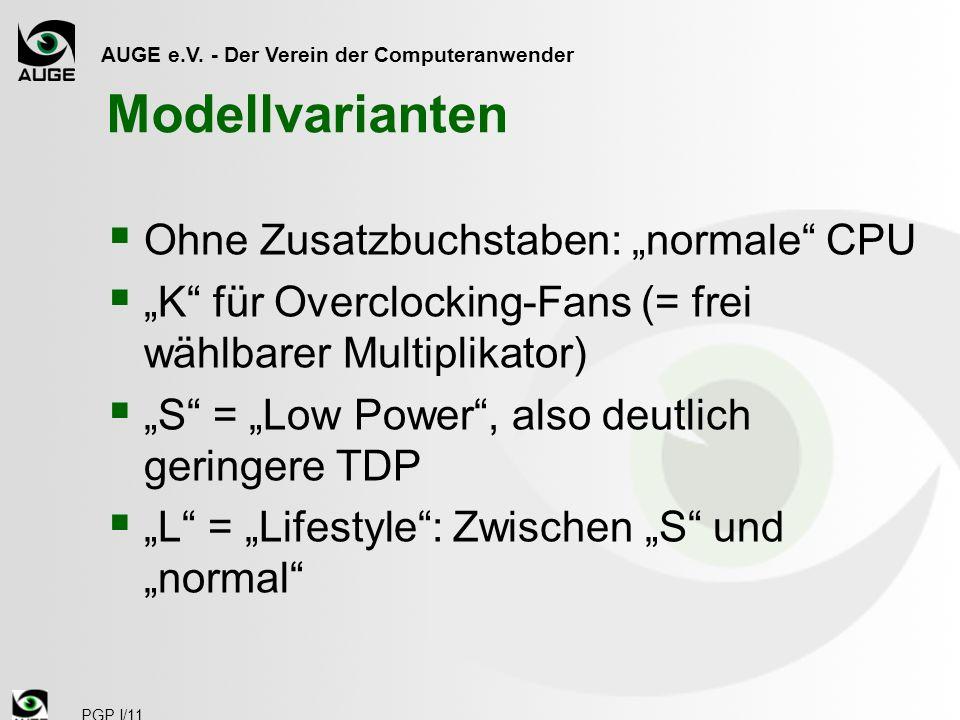 AUGE e.V. - Der Verein der Computeranwender PGP I/11 Modellvarianten Ohne Zusatzbuchstaben: normale CPU K für Overclocking-Fans (= frei wählbarer Mult