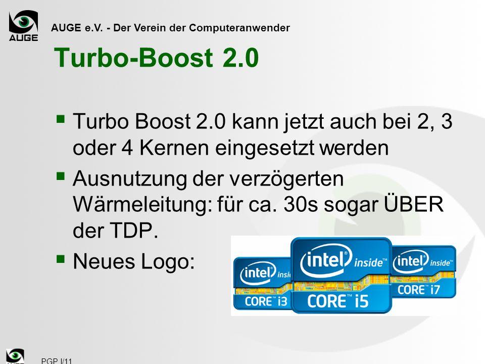 AUGE e.V. - Der Verein der Computeranwender PGP I/11 Turbo-Boost 2.0 Turbo Boost 2.0 kann jetzt auch bei 2, 3 oder 4 Kernen eingesetzt werden Ausnutzu