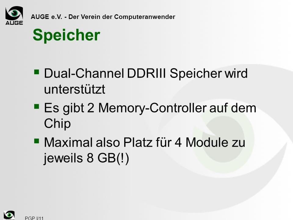 AUGE e.V. - Der Verein der Computeranwender PGP I/11 Speicher Dual-Channel DDRIII Speicher wird unterstützt Es gibt 2 Memory-Controller auf dem Chip M