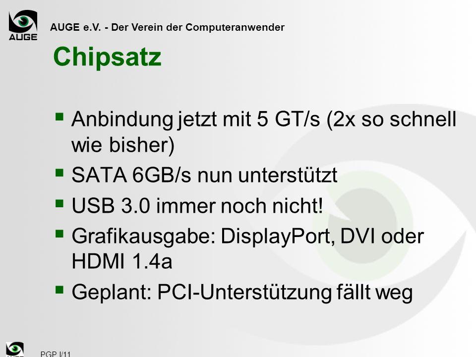 AUGE e.V. - Der Verein der Computeranwender PGP I/11 Chipsatz Anbindung jetzt mit 5 GT/s (2x so schnell wie bisher) SATA 6GB/s nun unterstützt USB 3.0