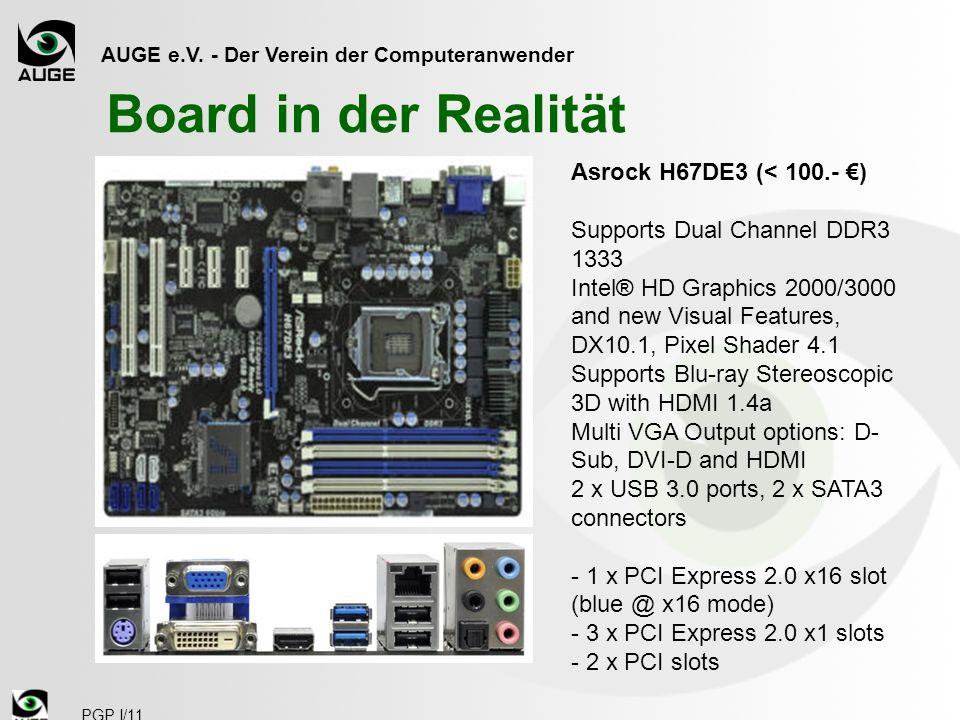 AUGE e.V. - Der Verein der Computeranwender PGP I/11 Board in der Realität Asrock H67DE3 (< 100.- ) Supports Dual Channel DDR3 1333 Intel® HD Graphics