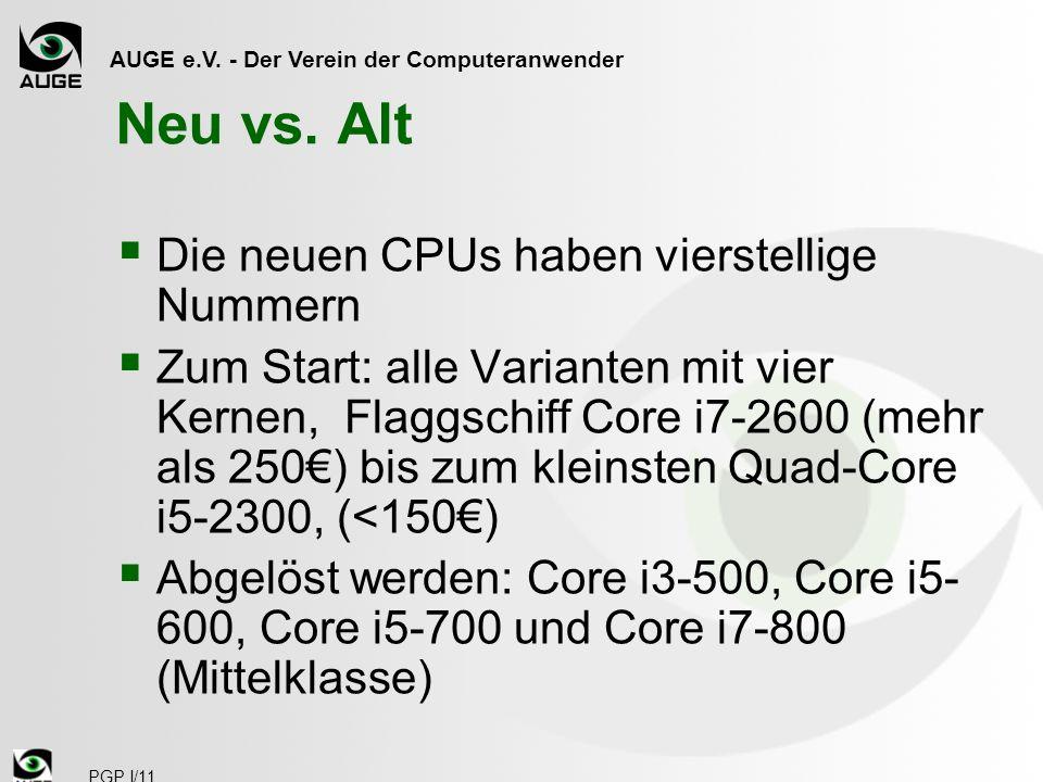 AUGE e.V. - Der Verein der Computeranwender PGP I/11 Neu vs. Alt Die neuen CPUs haben vierstellige Nummern Zum Start: alle Varianten mit vier Kernen,