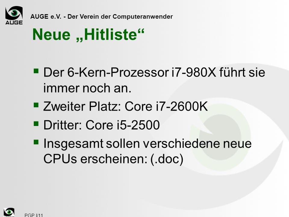 AUGE e.V. - Der Verein der Computeranwender PGP I/11 Neue Hitliste Der 6-Kern-Prozessor i7-980X führt sie immer noch an. Zweiter Platz: Core i7-2600K