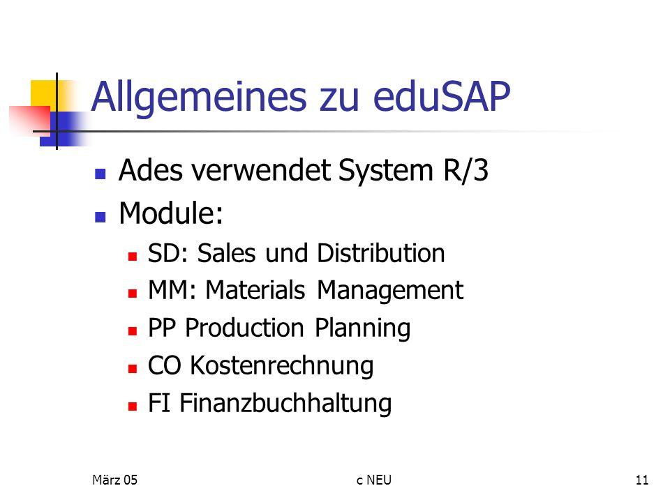 März 05c NEU11 Allgemeines zu eduSAP Ades verwendet System R/3 Module: SD: Sales und Distribution MM: Materials Management PP Production Planning CO K