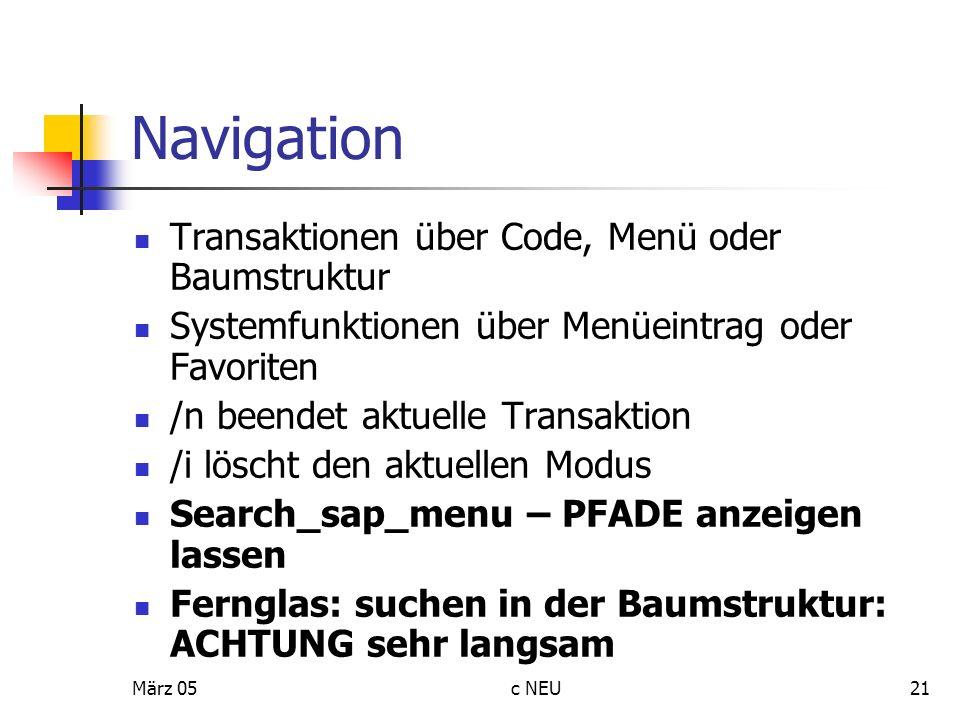 März 05c NEU21 Navigation Transaktionen über Code, Menü oder Baumstruktur Systemfunktionen über Menüeintrag oder Favoriten /n beendet aktuelle Transak