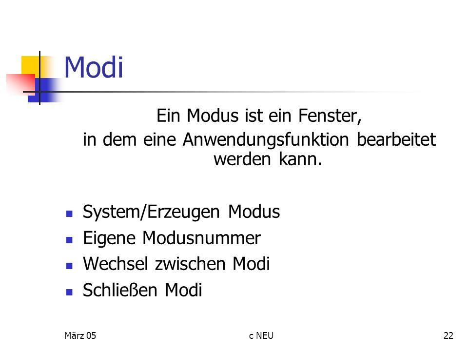 März 05c NEU22 Modi Ein Modus ist ein Fenster, in dem eine Anwendungsfunktion bearbeitet werden kann. System/Erzeugen Modus Eigene Modusnummer Wechsel