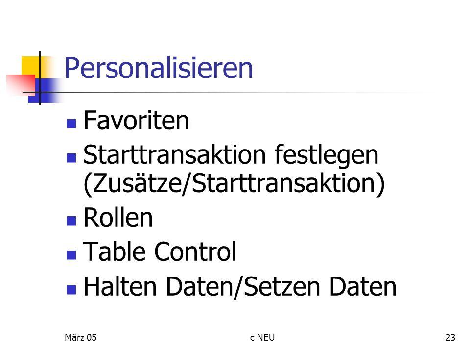 März 05c NEU23 Personalisieren Favoriten Starttransaktion festlegen (Zusätze/Starttransaktion) Rollen Table Control Halten Daten/Setzen Daten