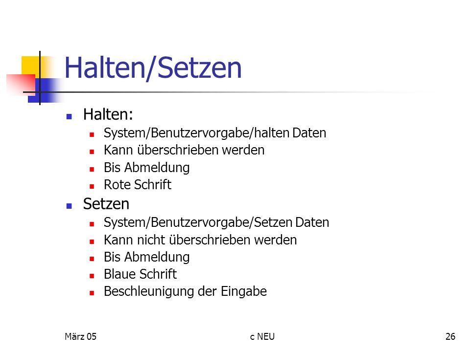 März 05c NEU26 Halten/Setzen Halten: System/Benutzervorgabe/halten Daten Kann überschrieben werden Bis Abmeldung Rote Schrift Setzen System/Benutzervo