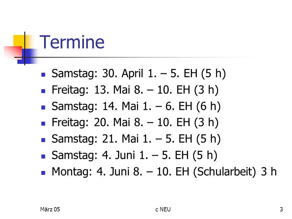 März 05c NEU3 Termine Samstag: 30. April 1. – 5. EH (5 h) Freitag: 13. Mai 8. – 10. EH (3 h) Samstag: 14. Mai 1. – 6. EH (6 h) Freitag: 20. Mai 8. – 1