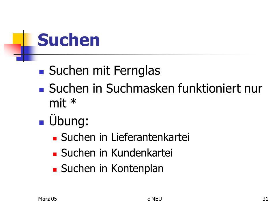 März 05c NEU31 Suchen Suchen mit Fernglas Suchen in Suchmasken funktioniert nur mit * Übung: Suchen in Lieferantenkartei Suchen in Kundenkartei Suchen