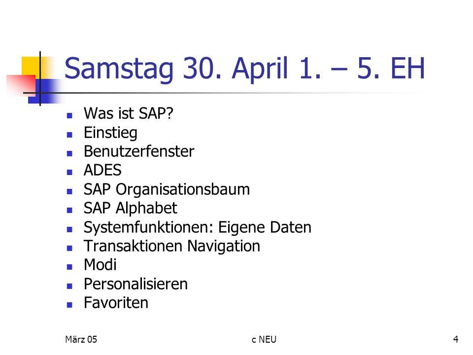 März 05c NEU4 Samstag 30. April 1. – 5. EH Was ist SAP? Einstieg Benutzerfenster ADES SAP Organisationsbaum SAP Alphabet Systemfunktionen: Eigene Date