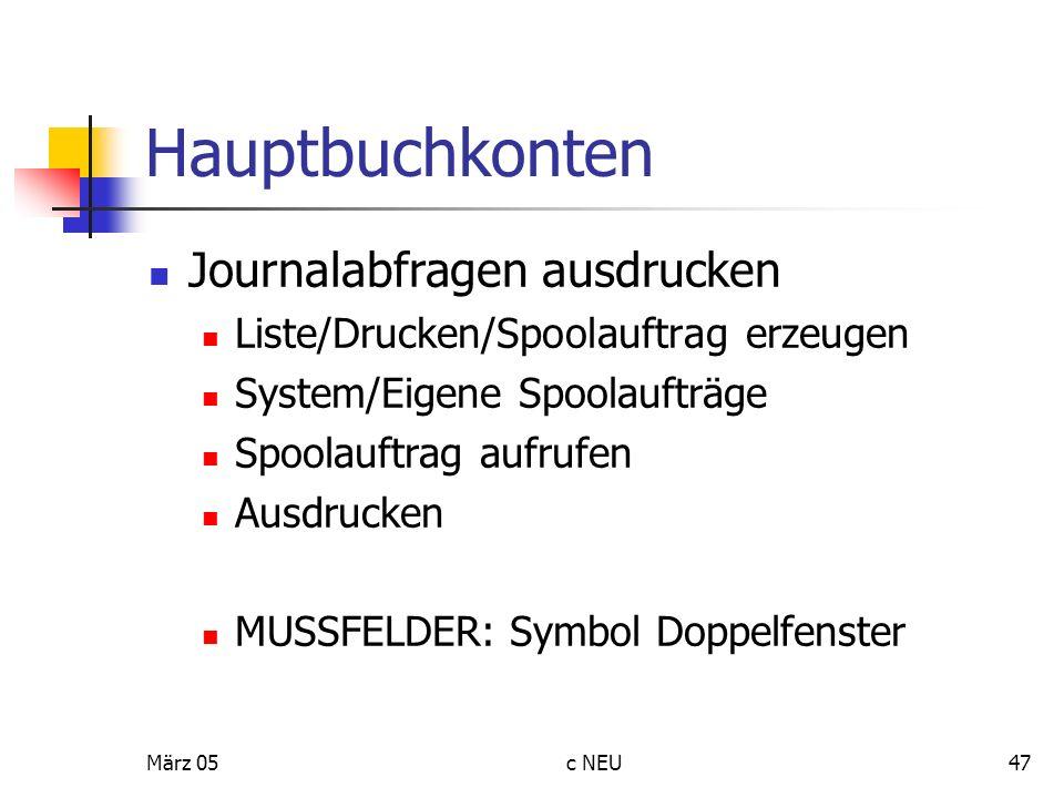 März 05c NEU47 Hauptbuchkonten Journalabfragen ausdrucken Liste/Drucken/Spoolauftrag erzeugen System/Eigene Spoolaufträge Spoolauftrag aufrufen Ausdru