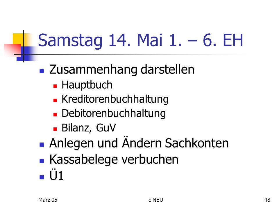 März 05c NEU48 Samstag 14. Mai 1. – 6. EH Zusammenhang darstellen Hauptbuch Kreditorenbuchhaltung Debitorenbuchhaltung Bilanz, GuV Anlegen und Ändern