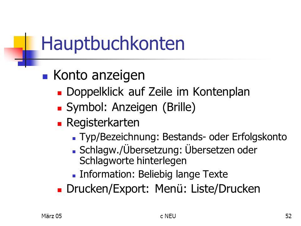März 05c NEU52 Hauptbuchkonten Konto anzeigen Doppelklick auf Zeile im Kontenplan Symbol: Anzeigen (Brille) Registerkarten Typ/Bezeichnung: Bestands-