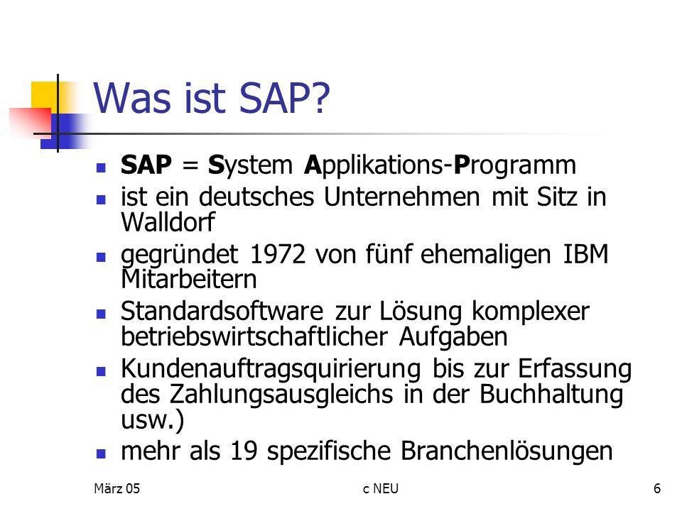 März 05c NEU6 Was ist SAP? SAP = System Applikations-Programm ist ein deutsches Unternehmen mit Sitz in Walldorf gegründet 1972 von fünf ehemaligen IB